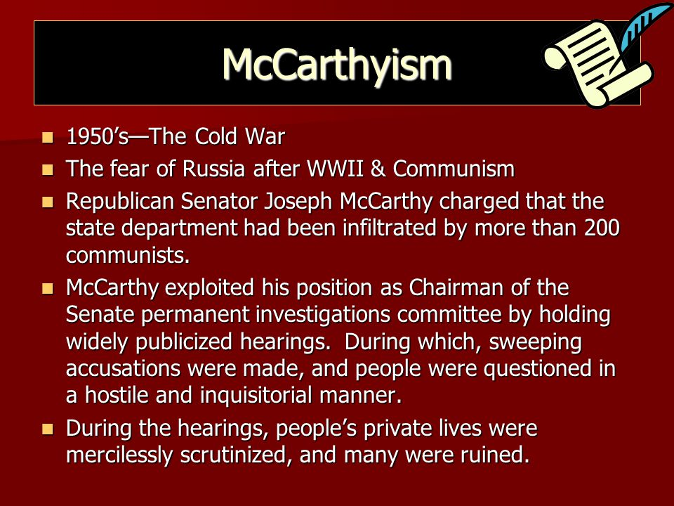 McCarthyism 1950's—The Cold War 1950's—The Cold War The fear of Russia after WWII & Communism The fear of Russia after WWII & Communism Republican Sen