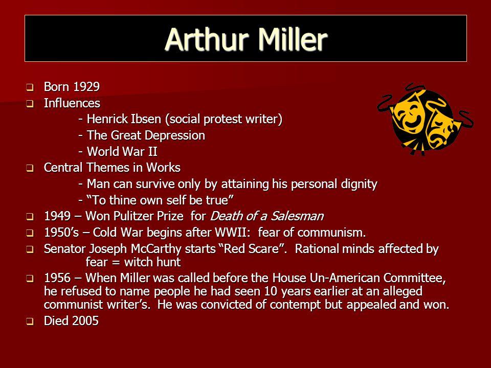 Arthur Miller  Born 1929  Influences - Henrick Ibsen (social protest writer) - Henrick Ibsen (social protest writer) - The Great Depression - The Gr