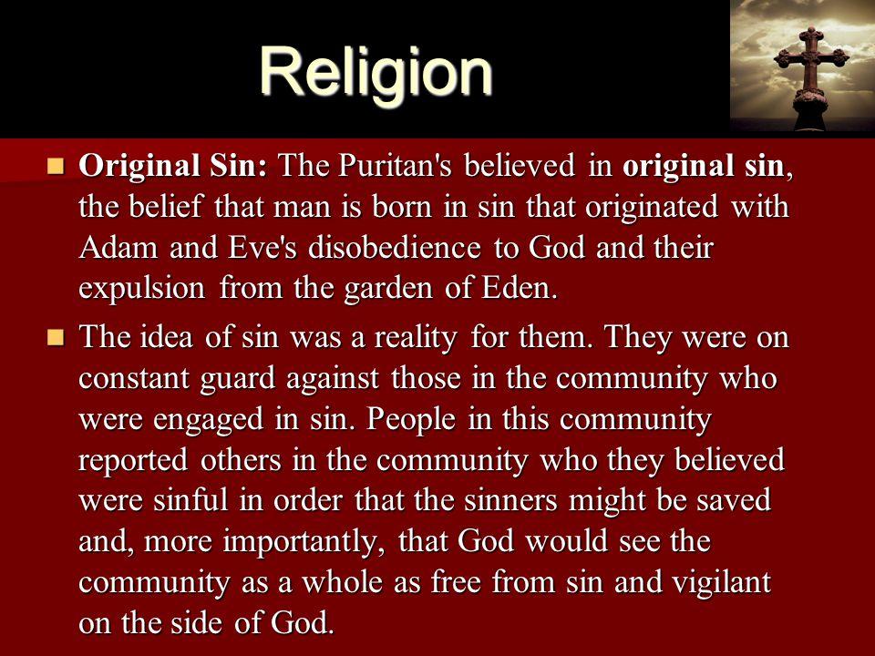 Religion Religion Original Sin: The Puritan's believed in original sin, the belief that man is born in sin that originated with Adam and Eve's disobed