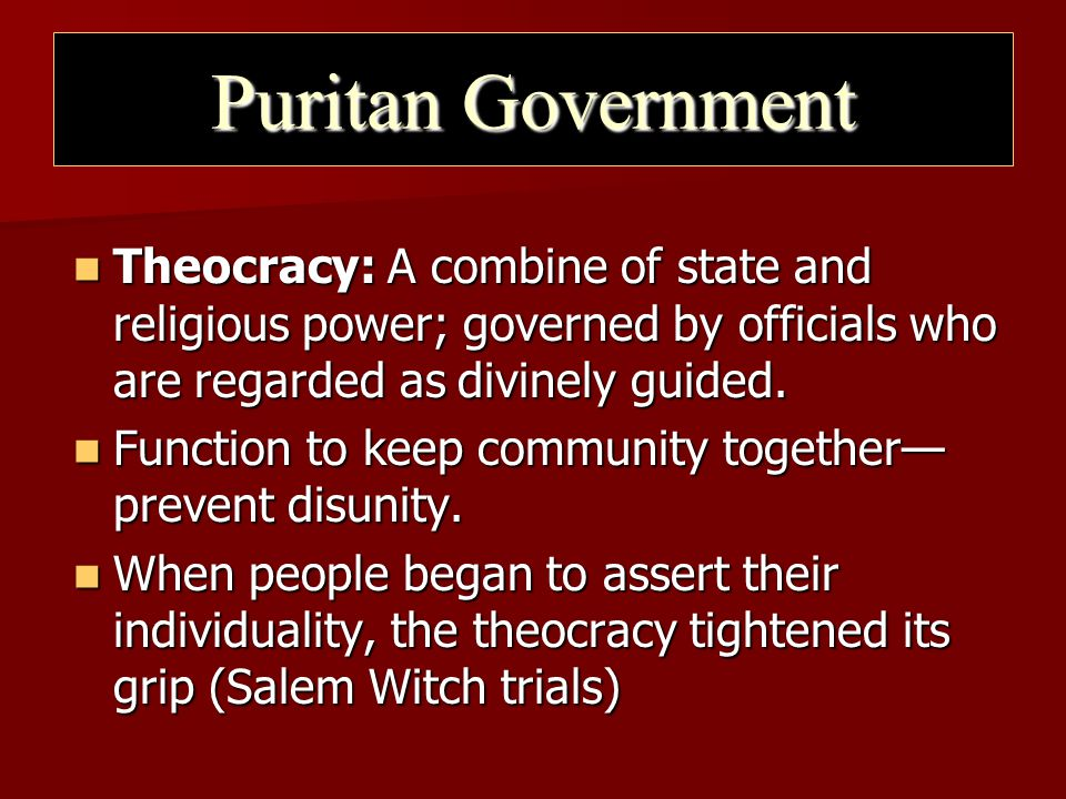 Puritan Government Theocracy: A combine of state and religious power; governed by officials who are regarded as divinely guided. Theocracy: A combine
