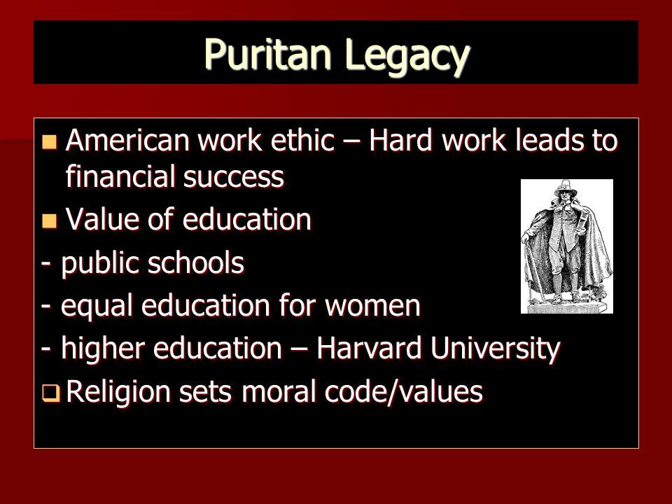 Puritan Legacy American work ethic – Hard work leads to financial success American work ethic – Hard work leads to financial success Value of educatio