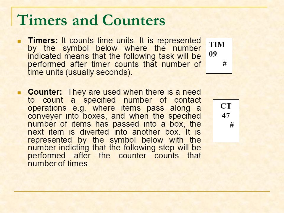 Timers and Counters Timers: It counts time units. It is represented by the symbol below where the number indicated means that the following task will