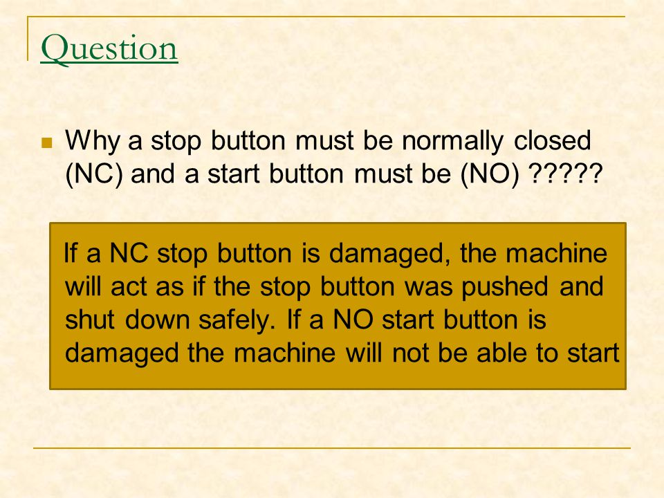 Question Why a stop button must be normally closed (NC) and a start button must be (NO) ????? If a NC stop button is damaged, the machine will act as