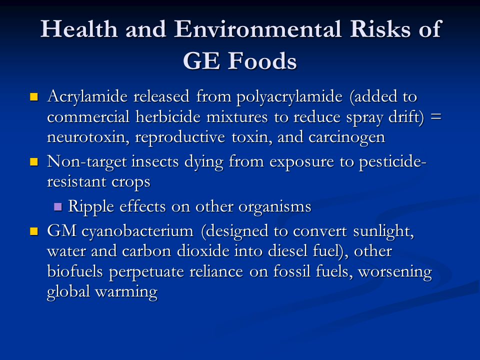 Health and Environmental Risks of GE Foods Acrylamide released from polyacrylamide (added to commercial herbicide mixtures to reduce spray drift) = ne