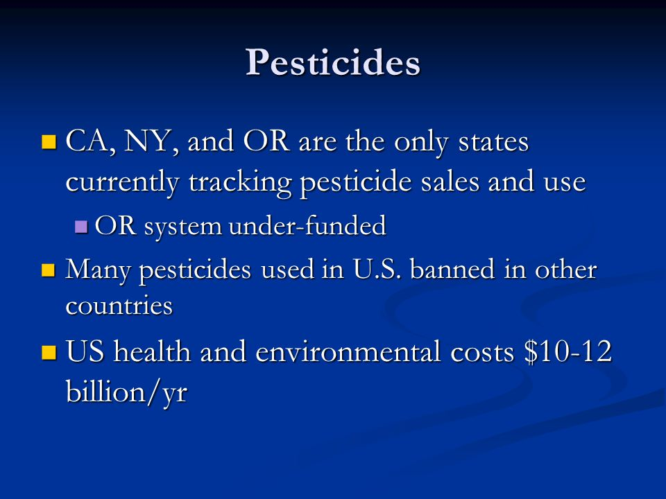 Pesticides CA, NY, and OR are the only states currently tracking pesticide sales and use CA, NY, and OR are the only states currently tracking pestici