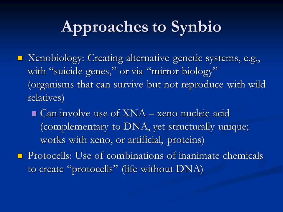 "Approaches to Synbio Xenobiology: Creating alternative genetic systems, e.g., with ""suicide genes,"" or via ""mirror biology"" (organisms that can surviv"