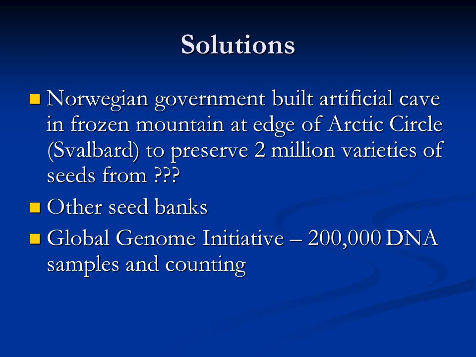 Solutions Norwegian government built artificial cave in frozen mountain at edge of Arctic Circle (Svalbard) to preserve 2 million varieties of seeds f