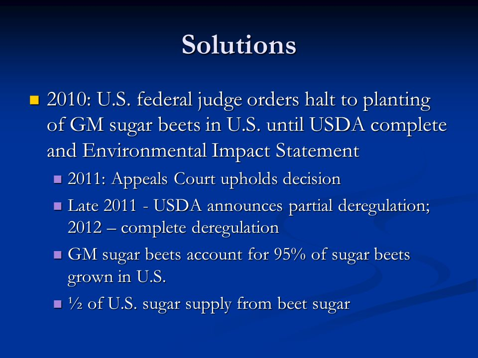 Solutions 2010: U.S. federal judge orders halt to planting of GM sugar beets in U.S. until USDA complete and Environmental Impact Statement 2010: U.S.