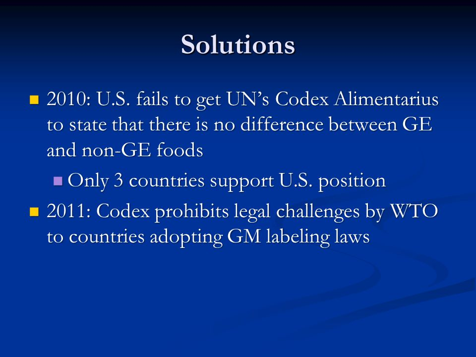 Solutions 2010: U.S. fails to get UN's Codex Alimentarius to state that there is no difference between GE and non-GE foods 2010: U.S. fails to get UN'
