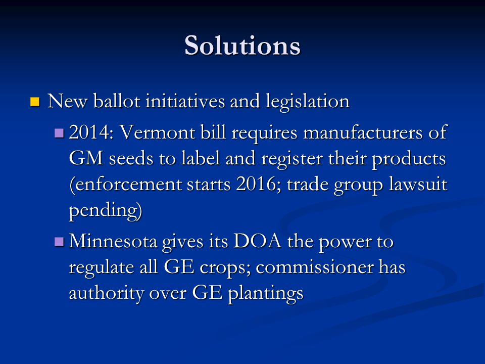 Solutions New ballot initiatives and legislation New ballot initiatives and legislation 2014: Vermont bill requires manufacturers of GM seeds to label