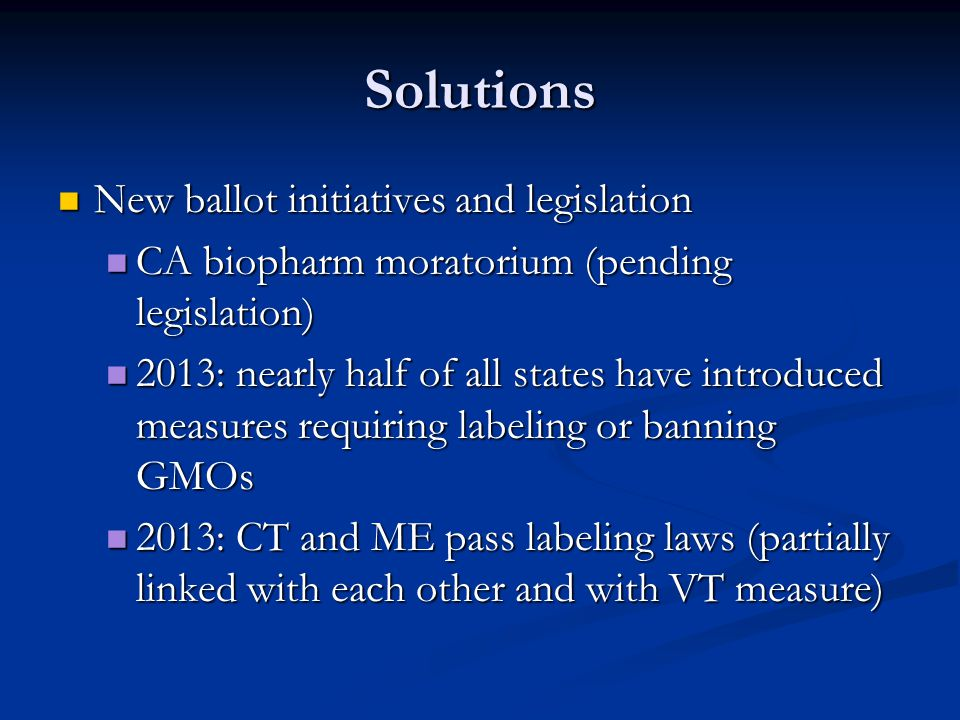 Solutions New ballot initiatives and legislation New ballot initiatives and legislation CA biopharm moratorium (pending legislation) CA biopharm morat