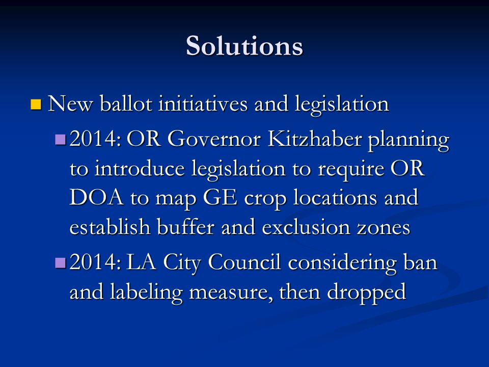 Solutions New ballot initiatives and legislation New ballot initiatives and legislation 2014: OR Governor Kitzhaber planning to introduce legislation