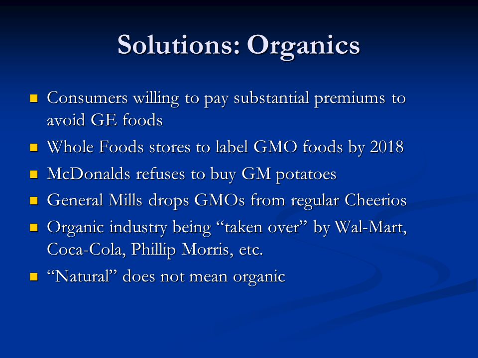 Solutions: Organics Consumers willing to pay substantial premiums to avoid GE foods Consumers willing to pay substantial premiums to avoid GE foods Wh