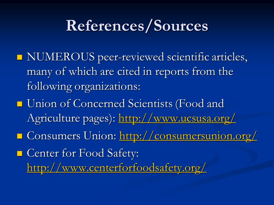 References/Sources NUMEROUS peer-reviewed scientific articles, many of which are cited in reports from the following organizations: NUMEROUS peer-revi