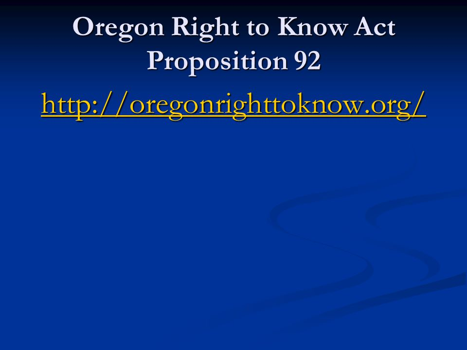 Oregon Right to Know Act Proposition 92 http://oregonrighttoknow.org/