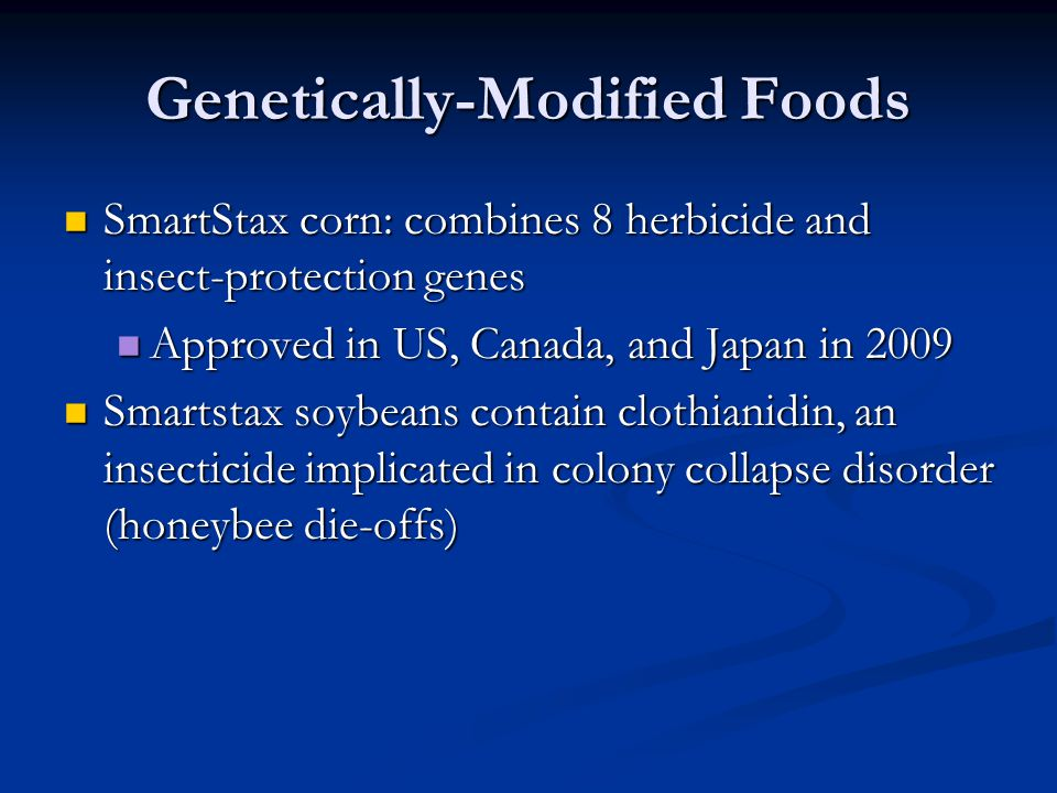 Genetically-Modified Foods SmartStax corn: combines 8 herbicide and insect-protection genes SmartStax corn: combines 8 herbicide and insect-protection