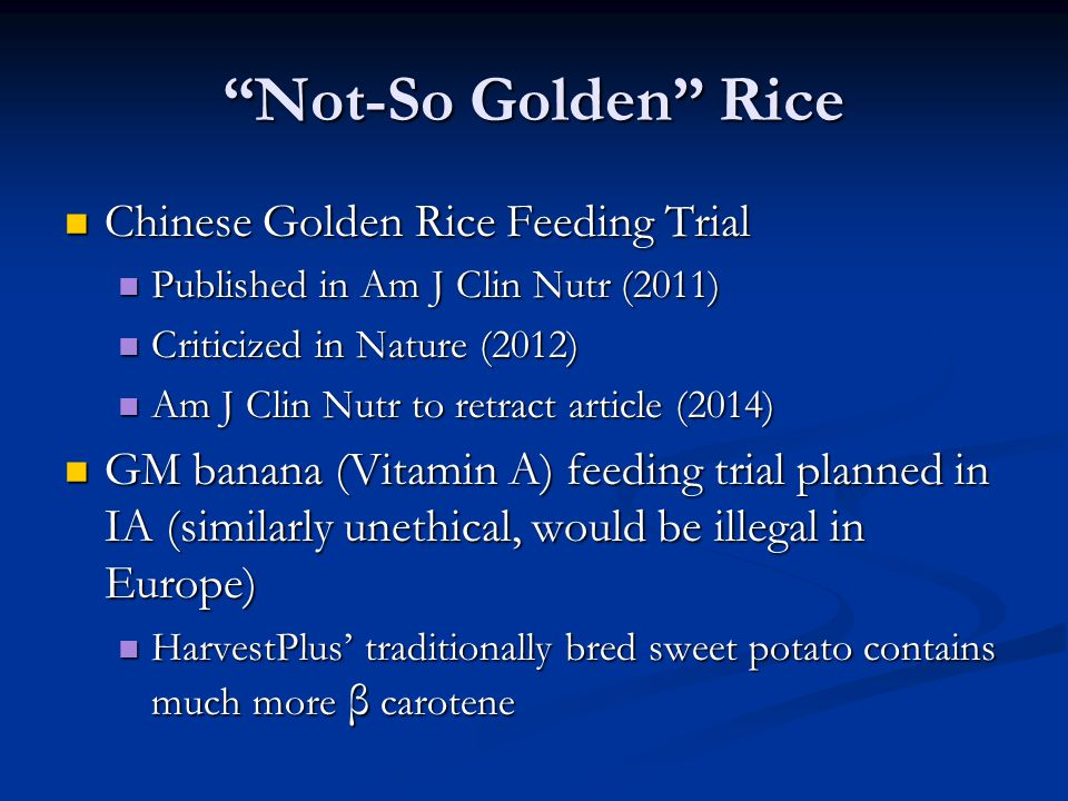 """Not-So Golden"" Rice Chinese Golden Rice Feeding Trial Chinese Golden Rice Feeding Trial Published in Am J Clin Nutr (2011) Published in Am J Clin Nut"
