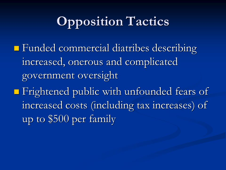 Opposition Tactics Funded commercial diatribes describing increased, onerous and complicated government oversight Funded commercial diatribes describi