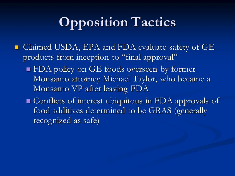 "Opposition Tactics Claimed USDA, EPA and FDA evaluate safety of GE products from inception to ""final approval"" Claimed USDA, EPA and FDA evaluate safe"