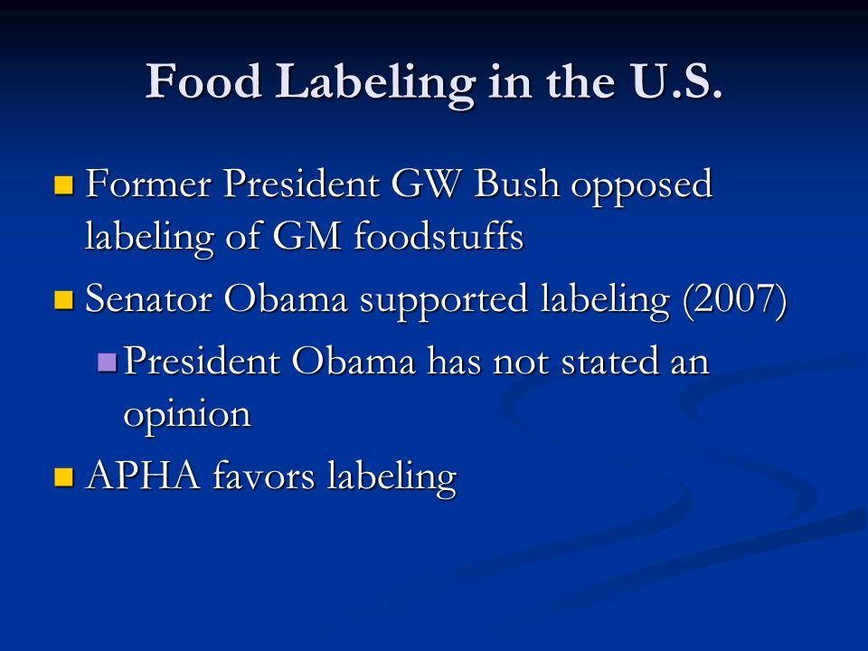 Food Labeling in the U.S. Former President GW Bush opposed labeling of GM foodstuffs Former President GW Bush opposed labeling of GM foodstuffs Senato