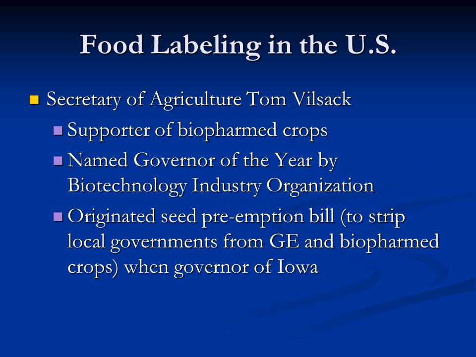Food Labeling in the U.S. Secretary of Agriculture Tom Vilsack Secretary of Agriculture Tom Vilsack Supporter of biopharmed crops Supporter of biophar