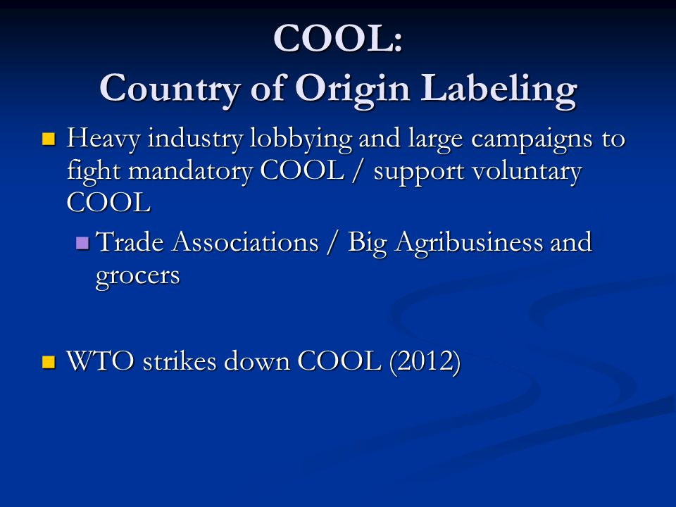 COOL: Country of Origin Labeling Heavy industry lobbying and large campaigns to fight mandatory COOL / support voluntary COOL Heavy industry lobbying