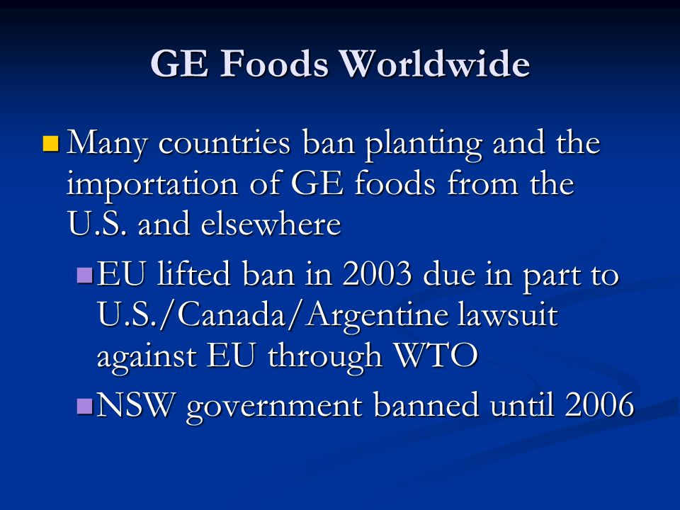 GE Foods Worldwide Many countries ban planting and the importation of GE foods from the U.S. and elsewhere Many countries ban planting and the importa