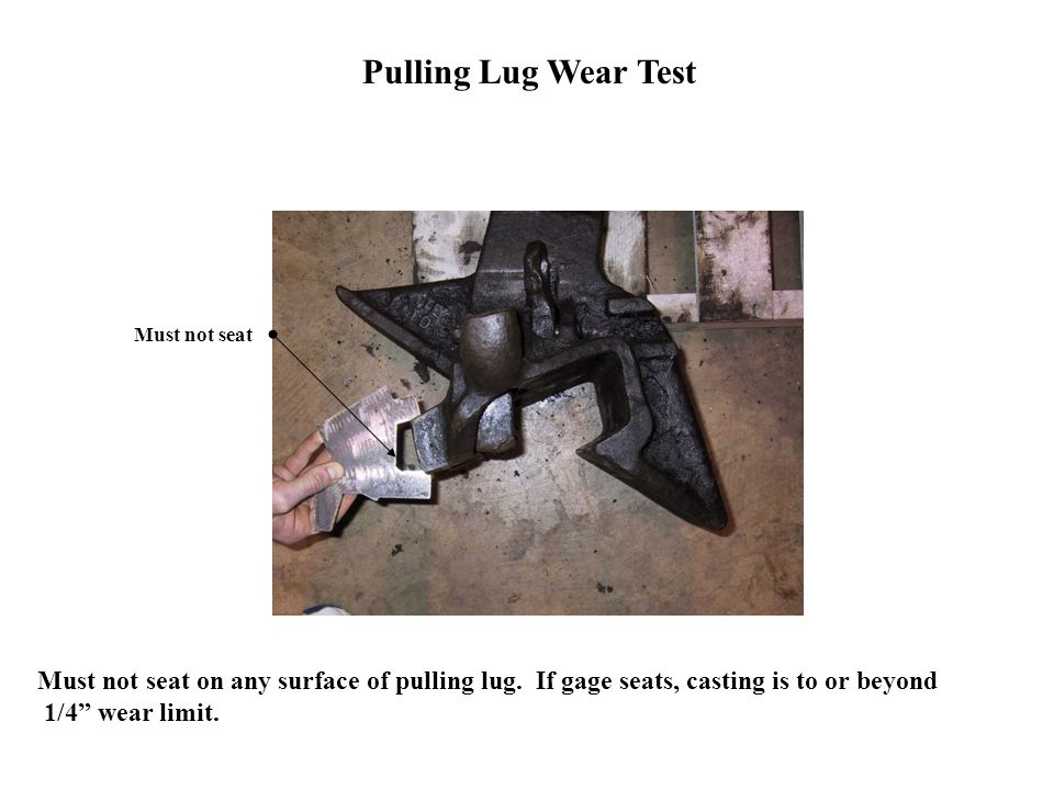 Pulling Lug Wear Test Must not seat Must not seat on any surface of pulling lug.