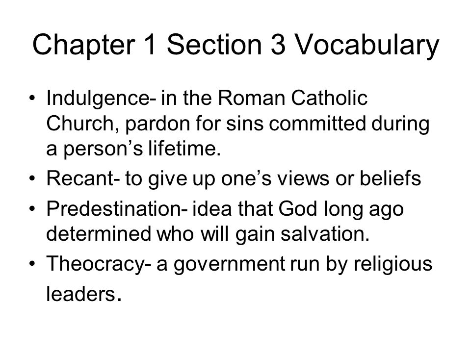 Chapter 1 Section 3 Vocabulary Indulgence- in the Roman Catholic Church, pardon for sins committed during a person's lifetime.