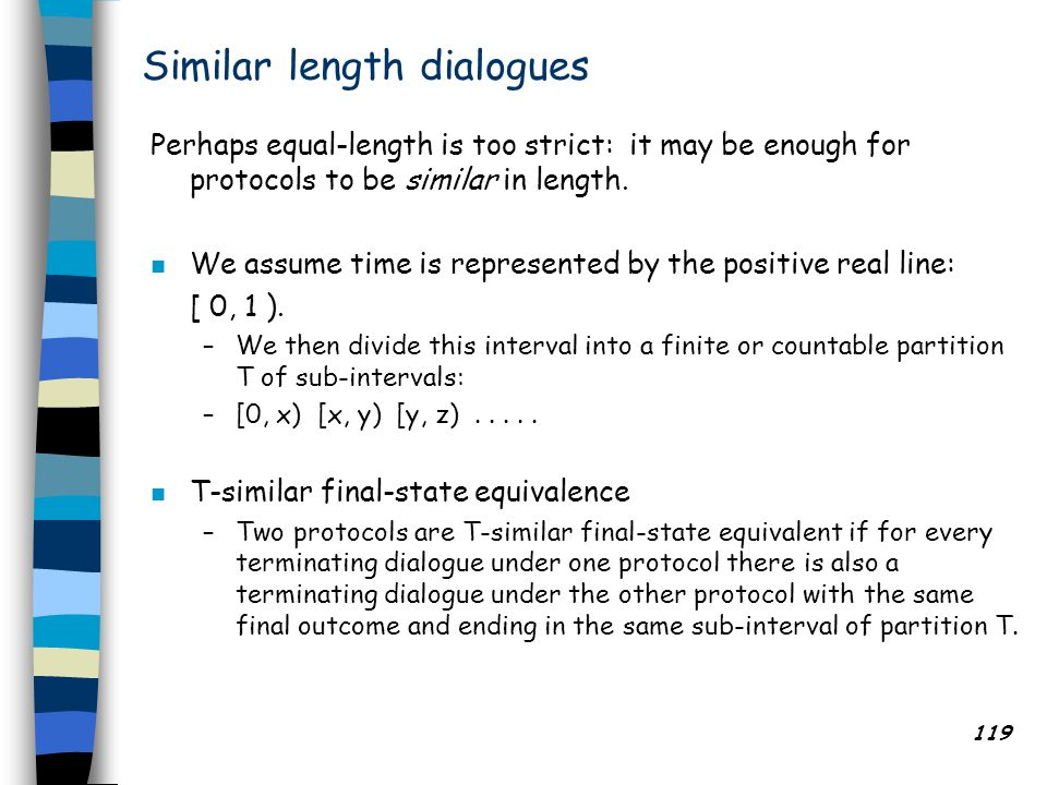 119 Similar length dialogues Perhaps equal-length is too strict: it may be enough for protocols to be similar in length.