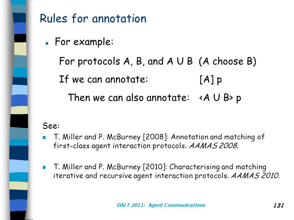 Rules for annotation n For example: For protocols A, B, and A U B (A choose B) If we can annotate: [A] p Then we can also annotate: p See: n T.