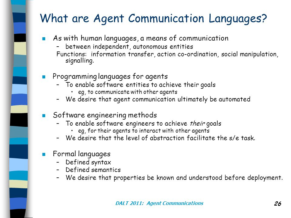 DALT 2011: Agent Communications 26 What are Agent Communication Languages.