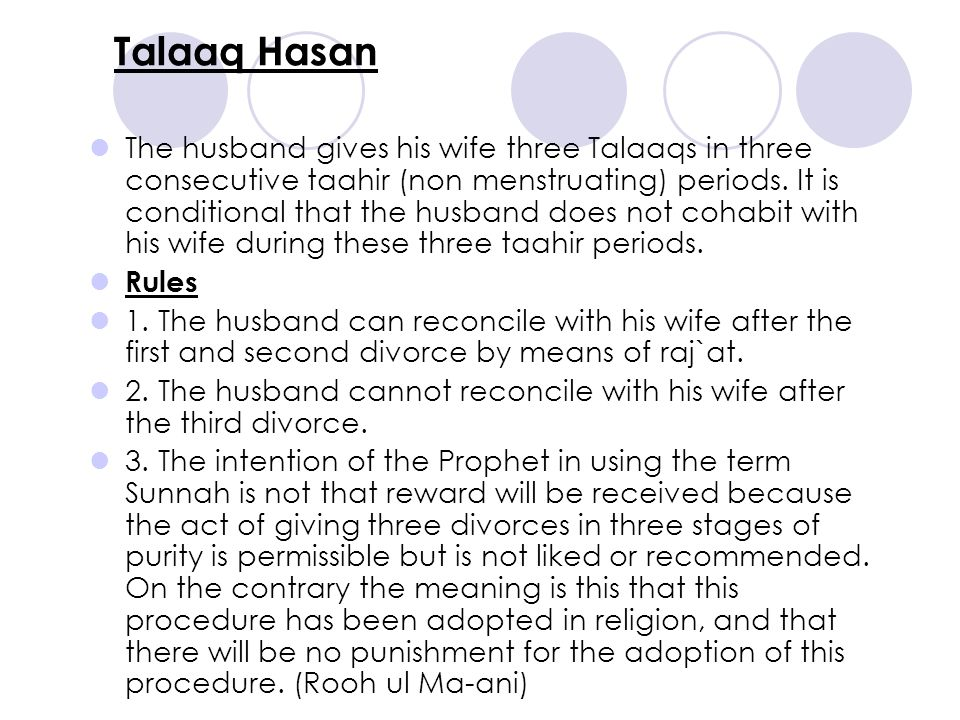 Talaaq Hasan The husband gives his wife three Talaaqs in three consecutive taahir (non menstruating) periods.