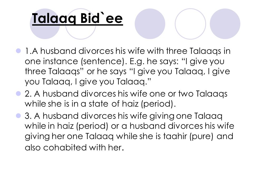 Talaaq Bid`ee 1.A husband divorces his wife with three Talaaqs in one instance (sentence).