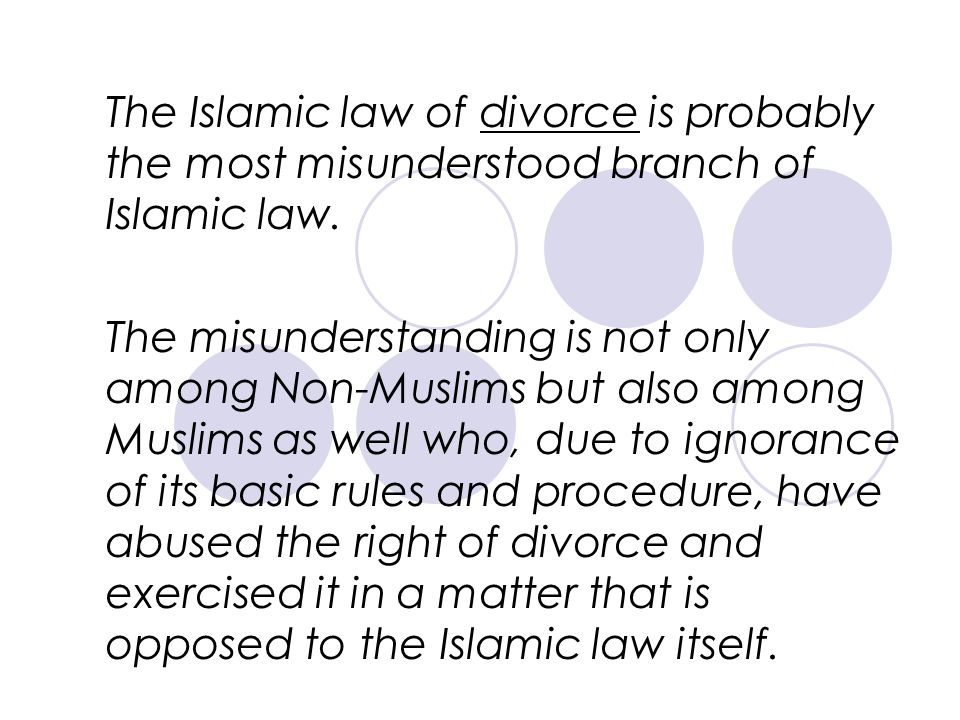 The Islamic law of divorce is probably the most misunderstood branch of Islamic law.