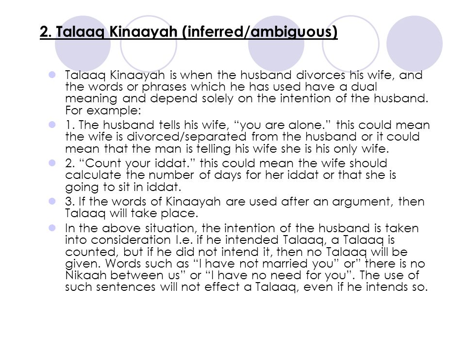 2. Talaaq Kinaayah (inferred/ambiguous) Talaaq Kinaayah is when the husband divorces his wife, and the words or phrases which he has used have a dual