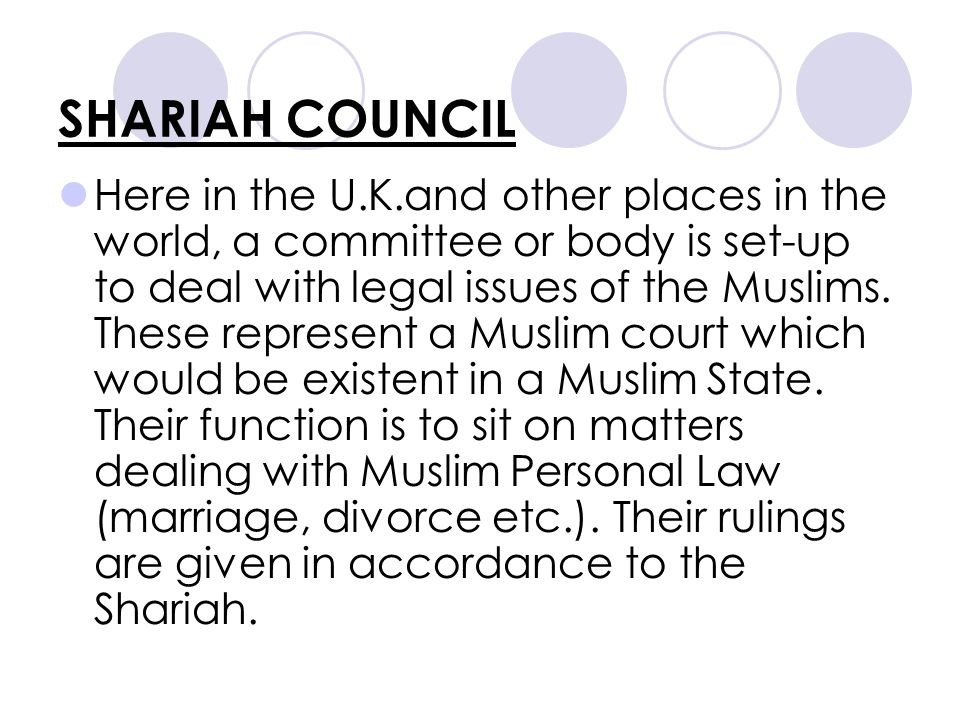 SHARIAH COUNCIL Here in the U.K.and other places in the world, a committee or body is set-up to deal with legal issues of the Muslims.