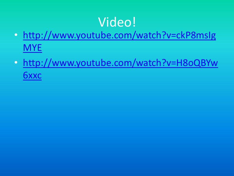 Video! http://www.youtube.com/watch?v=ckP8msIg MYE http://www.youtube.com/watch?v=ckP8msIg MYE http://www.youtube.com/watch?v=H8oQBYw 6xxc http://www.