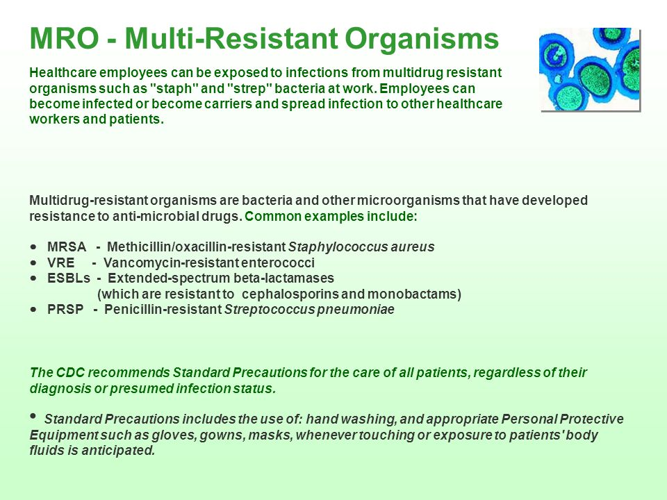 MRO - Multi-Resistant Organisms Multidrug-resistant organisms are bacteria and other microorganisms that have developed resistance to anti-microbial d