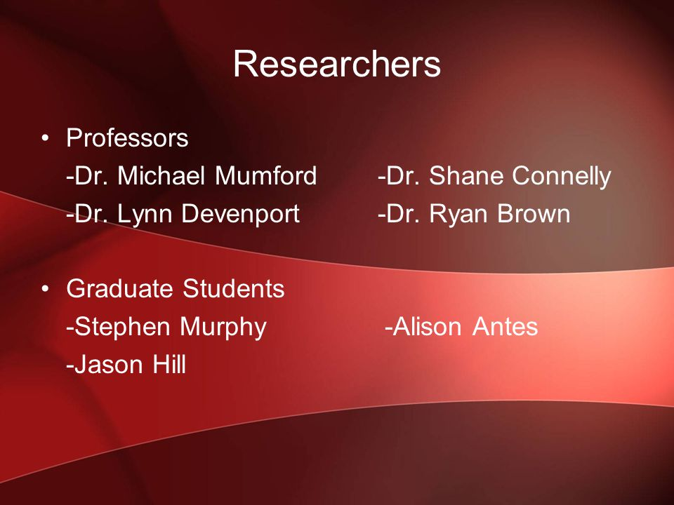 Researchers Professors -Dr. Michael Mumford-Dr. Shane Connelly -Dr.