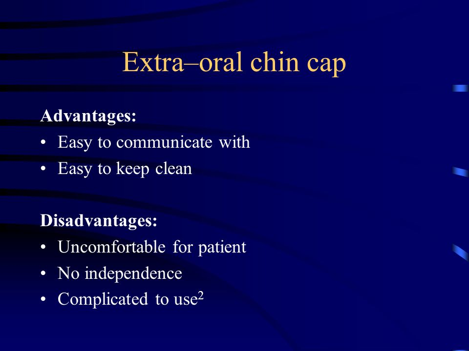 Advantages: Easy to communicate with Easy to keep clean Disadvantages: Uncomfortable for patient No independence Complicated to use 2
