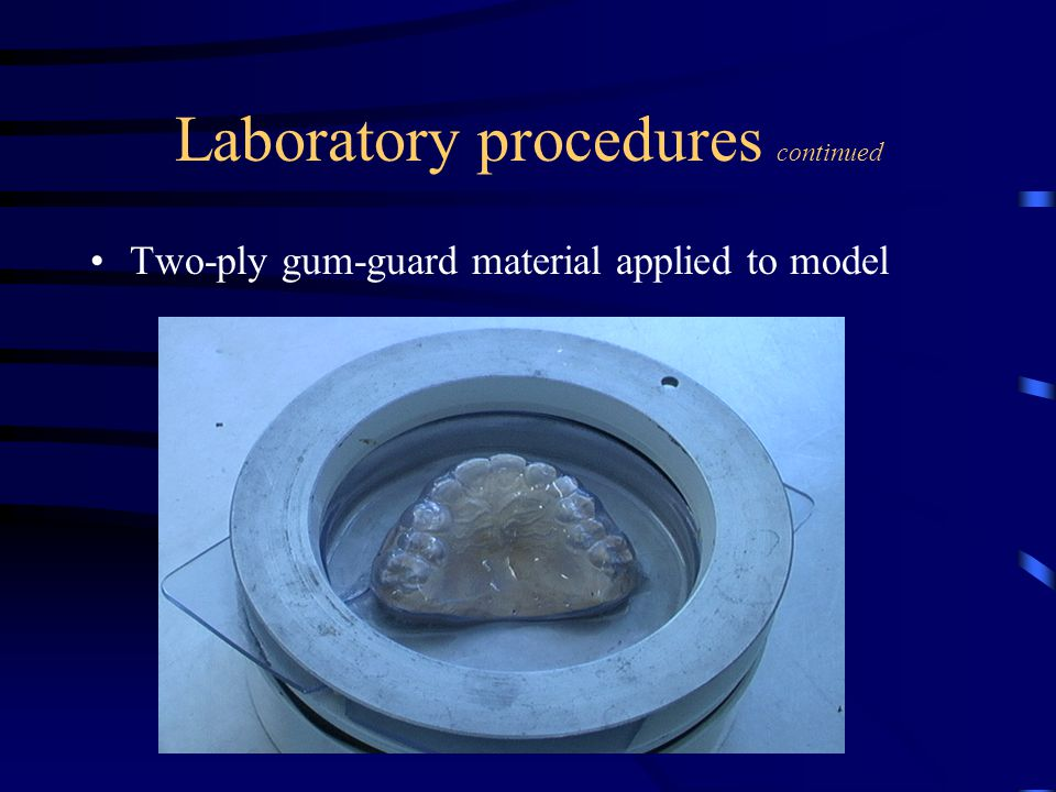 Laboratory procedures continued Two-ply gum-guard material applied to model