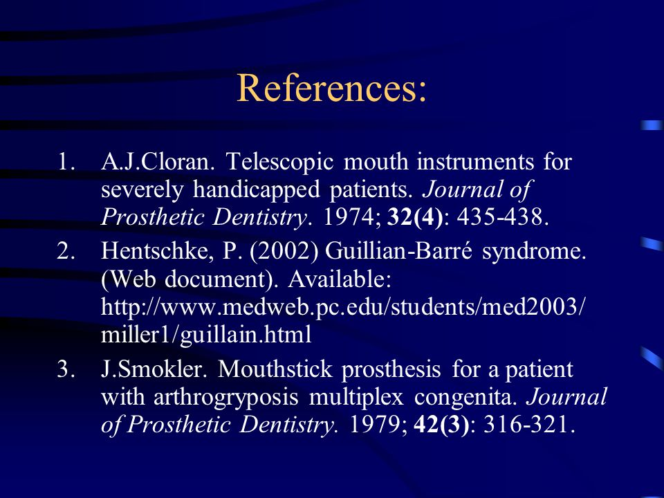 References: 1.A.J.Cloran. Telescopic mouth instruments for severely handicapped patients.