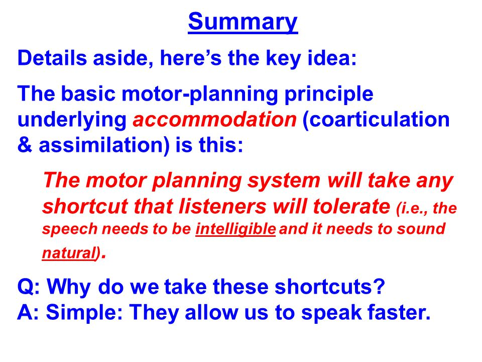 The motor planning system is some poorly understood compromise among three factors: (1) speed (2) intelligibility (3) what listeners will accept as natural The last one is the trickiest.