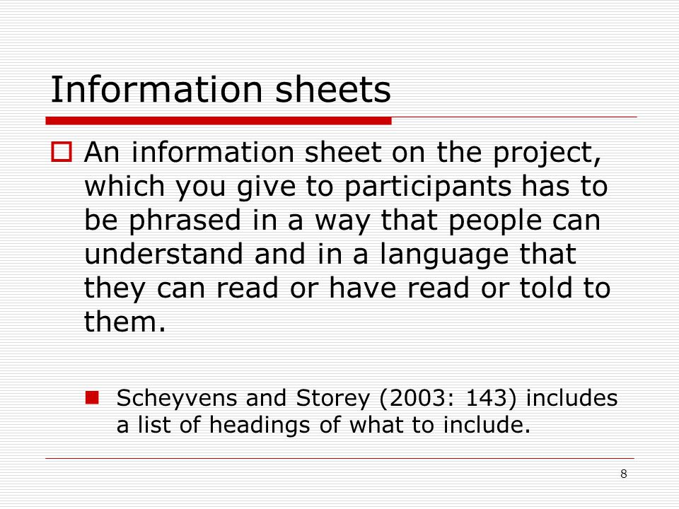 8 Information sheets  An information sheet on the project, which you give to participants has to be phrased in a way that people can understand and i