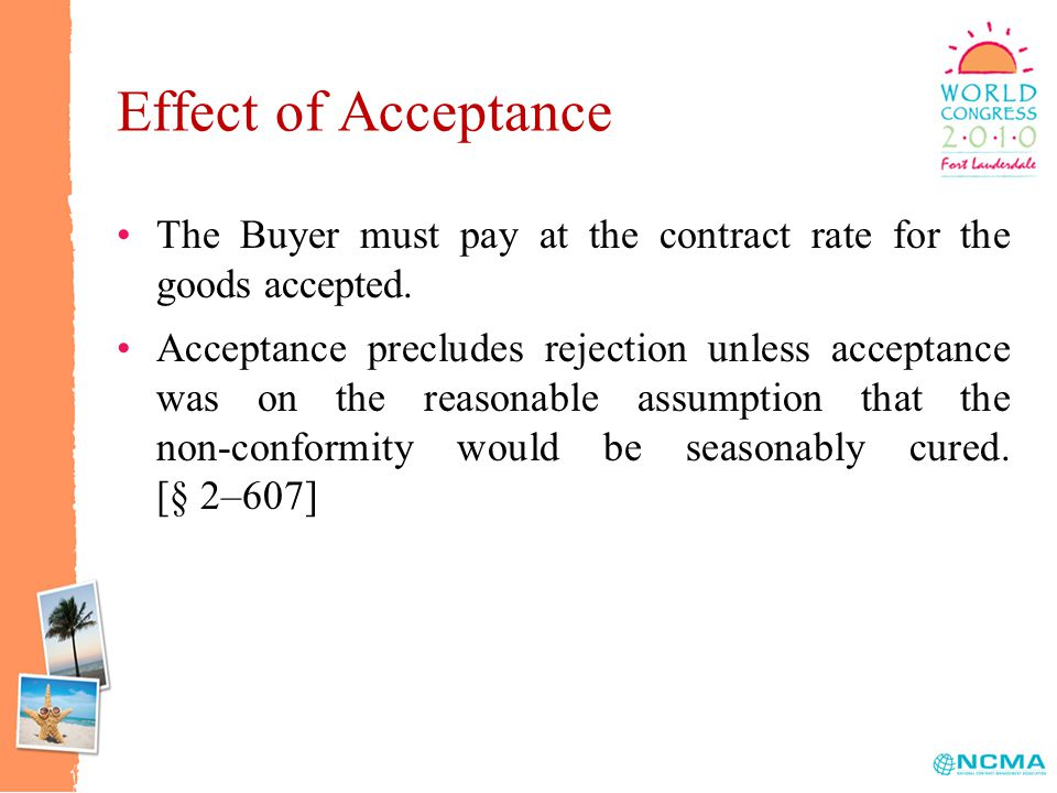Effect of Acceptance The Buyer must pay at the contract rate for the goods accepted.