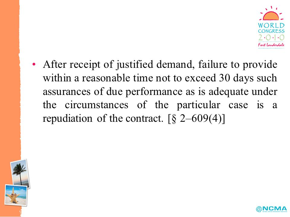 After receipt of justified demand, failure to provide within a reasonable time not to exceed 30 days such assurances of due performance as is adequate under the circumstances of the particular case is a repudiation of the contract.
