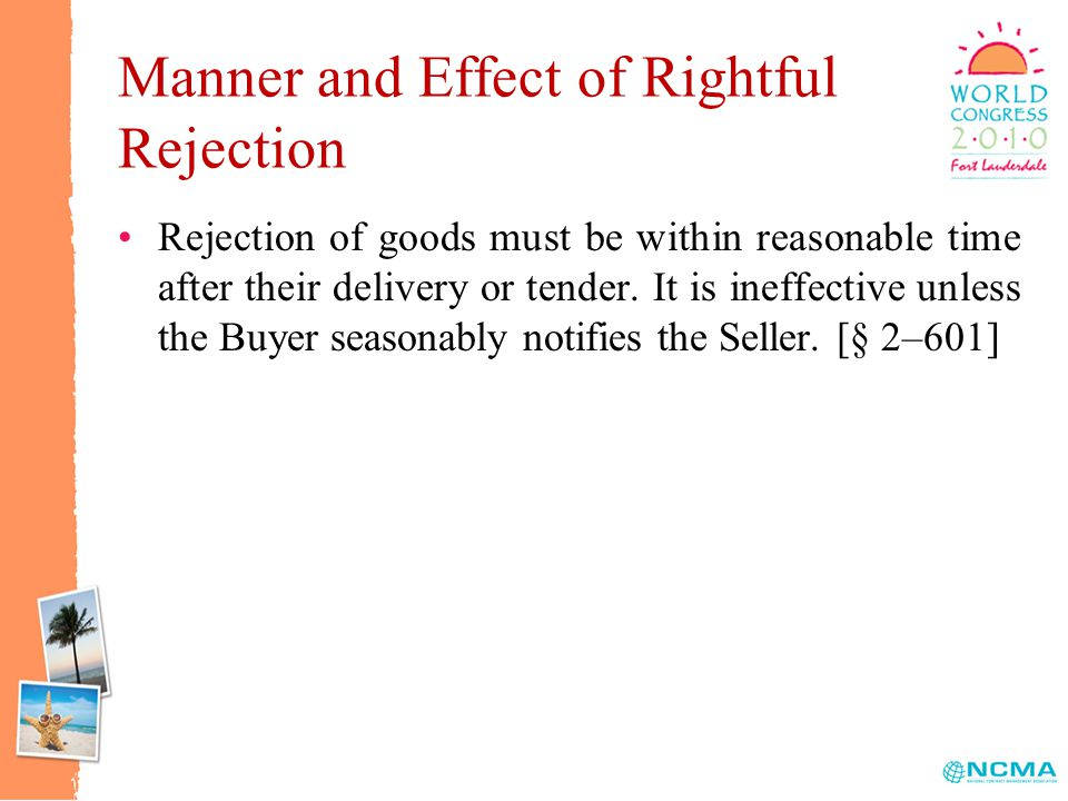 Manner and Effect of Rightful Rejection Rejection of goods must be within reasonable time after their delivery or tender.