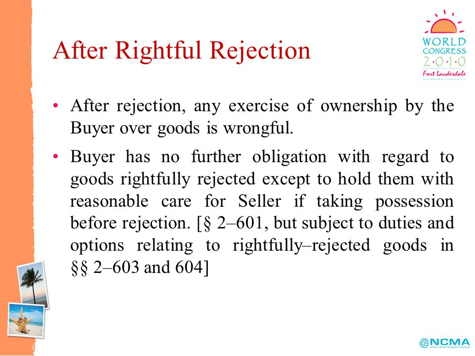 After Rightful Rejection After rejection, any exercise of ownership by the Buyer over goods is wrongful.