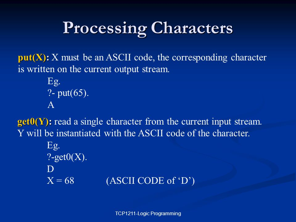 TCP1211-Logic Programming Processing Characters put(X): put(X): X must be an ASCII code, the corresponding character is written on the current output stream.